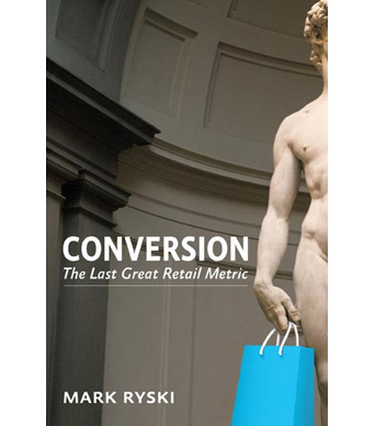 Conversion: The Last Great Retail Metric by Mark Ryski